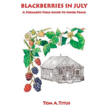 """Blackberries in July: A Forager's Field Guide to Inner Peace"" by Tom Titus"