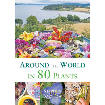 """Around The World in 80 Plants: An Edible Perennial Vegetable Adventure For Temperate Climates"" by Stephen Barstow"